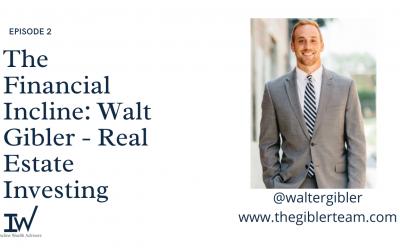 The Financial Incline: Walt Gibler – Real Estate Investing